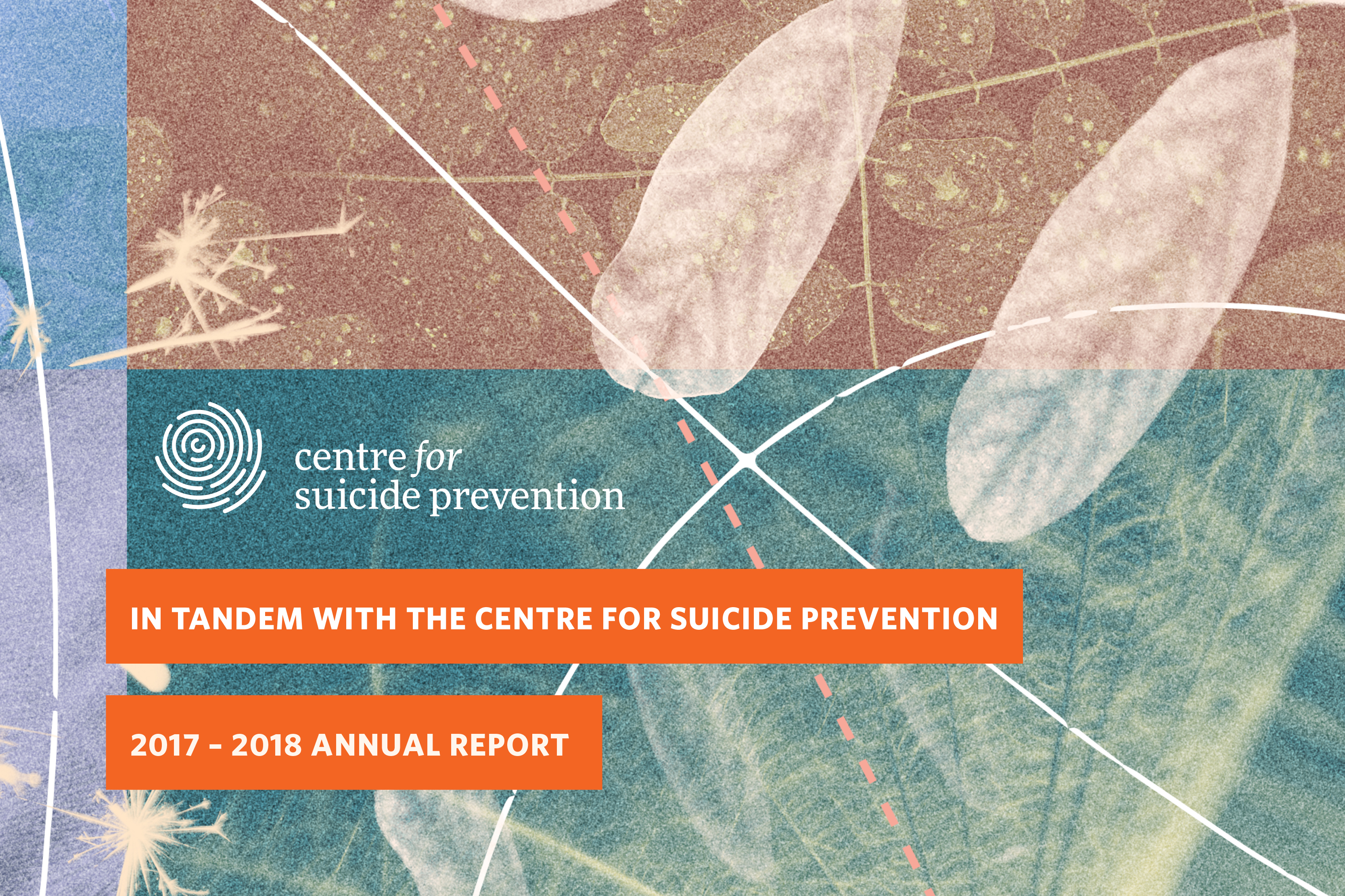 2017-18 Annual Report 2017-2018 Annual Report: In Tandem with Centre for Suicide Prevention